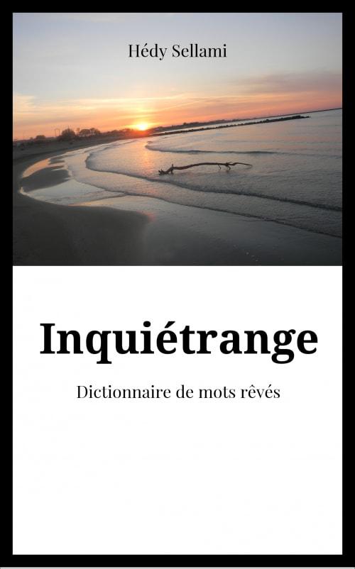 Inquiétrange, un dictionnaire de néologismes par le créateur d'Eclairages